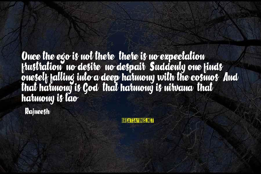 Harmony With God Sayings By Rajneesh: Once the ego is not there, there is no expectation, frustration, no desire, no despair.