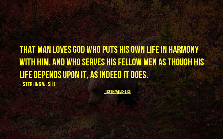 Harmony With God Sayings By Sterling W. Sill: That man loves God who puts his own life in harmony with him, and who