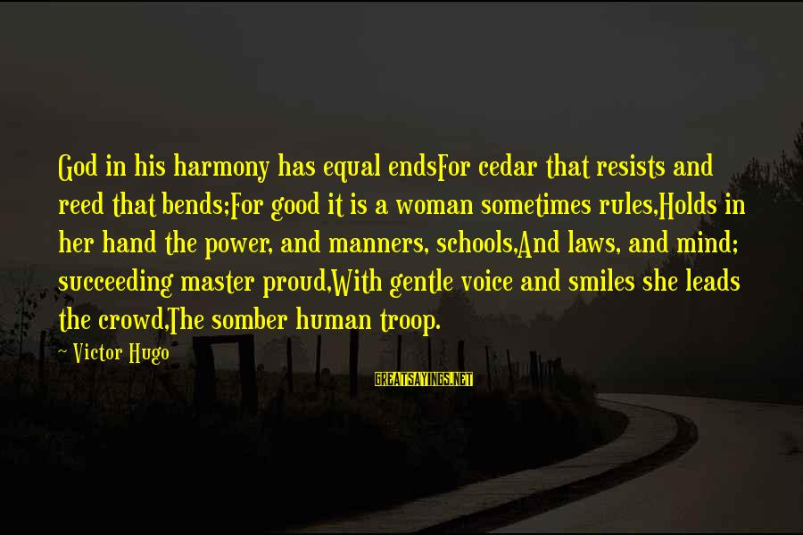 Harmony With God Sayings By Victor Hugo: God in his harmony has equal endsFor cedar that resists and reed that bends;For good