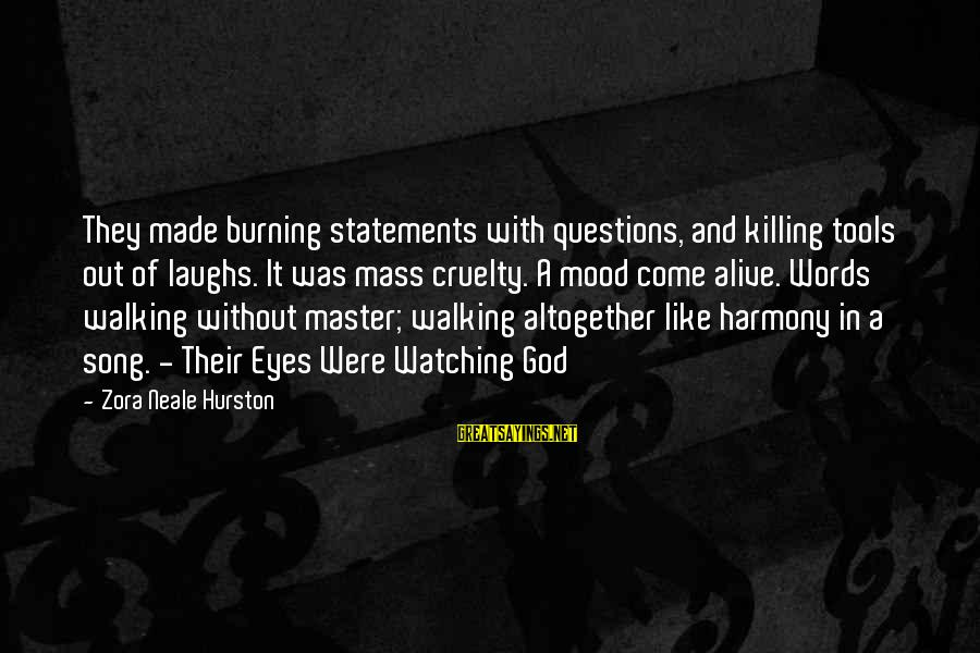 Harmony With God Sayings By Zora Neale Hurston: They made burning statements with questions, and killing tools out of laughs. It was mass