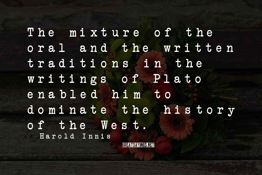 Harold Innis Sayings: The mixture of the oral and the written traditions in the writings of Plato enabled