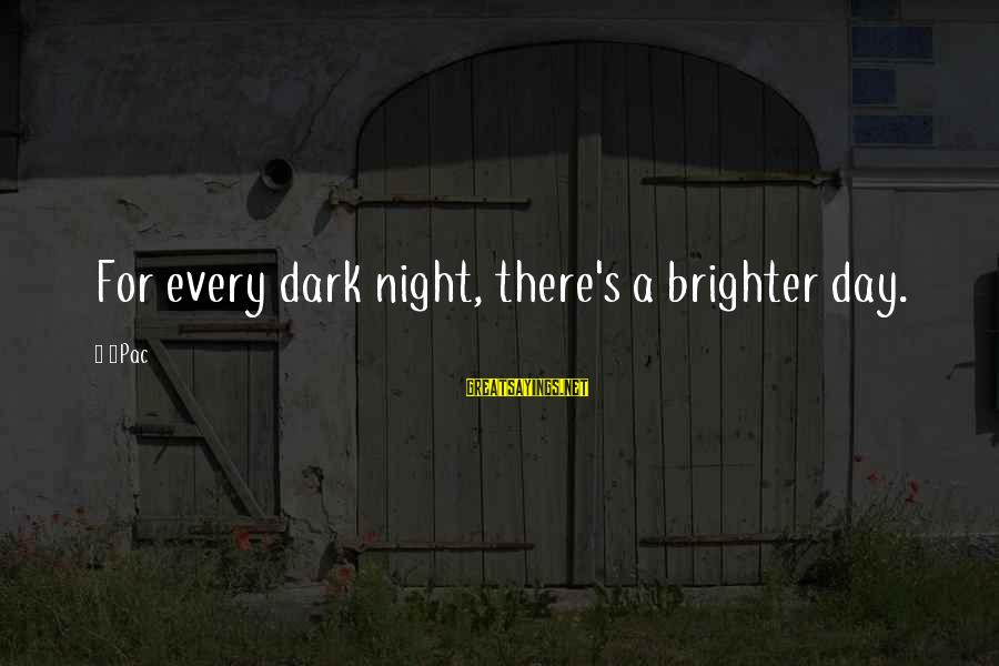Harold Loukes Sayings By 2Pac: For every dark night, there's a brighter day.