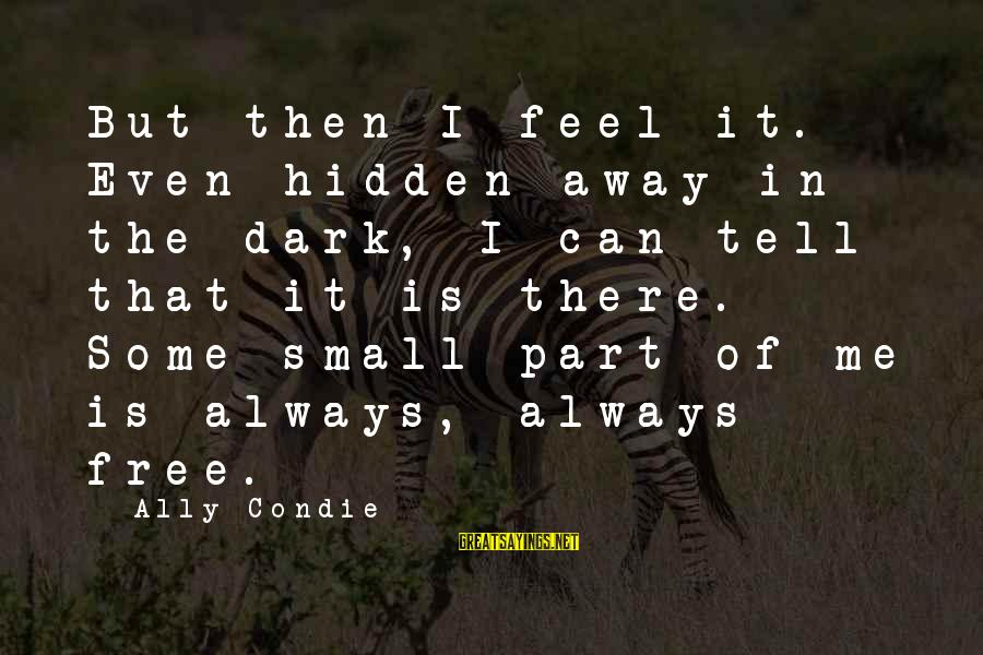 Harpic Sayings By Ally Condie: But then I feel it. Even hidden away in the dark, I can tell that