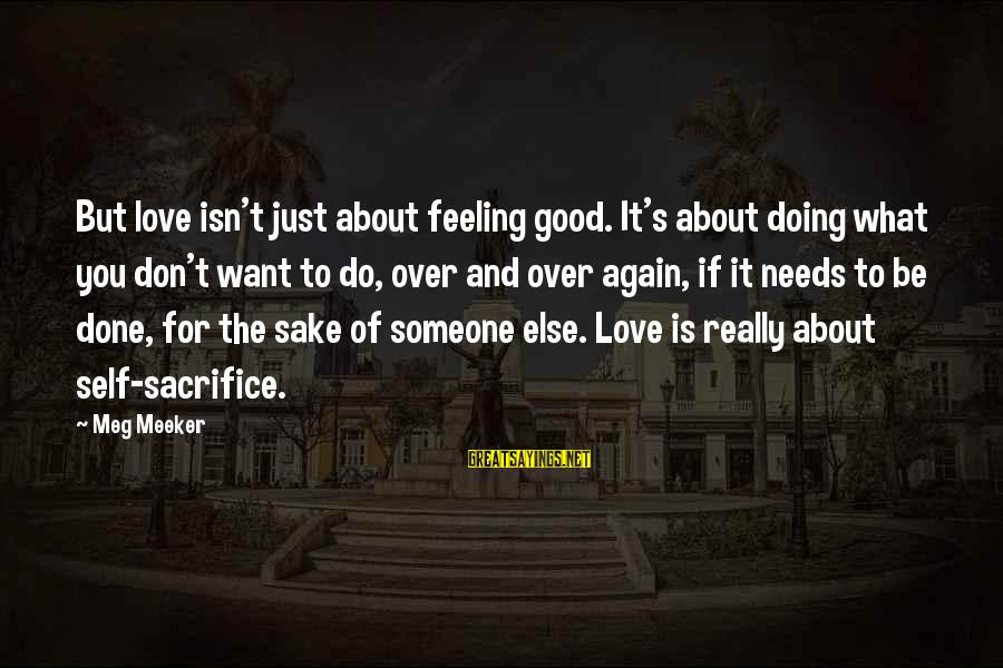 Harpic Sayings By Meg Meeker: But love isn't just about feeling good. It's about doing what you don't want to