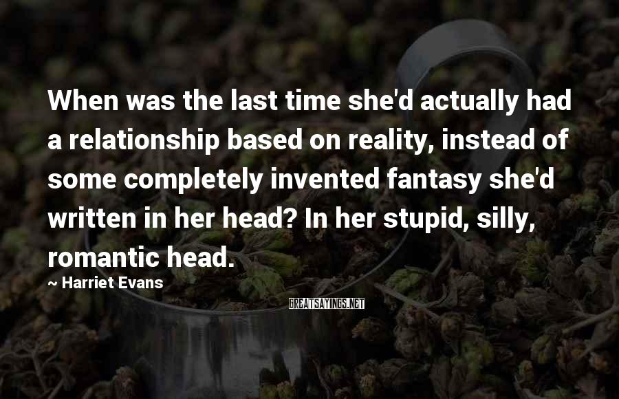 Harriet Evans Sayings: When was the last time she'd actually had a relationship based on reality, instead of