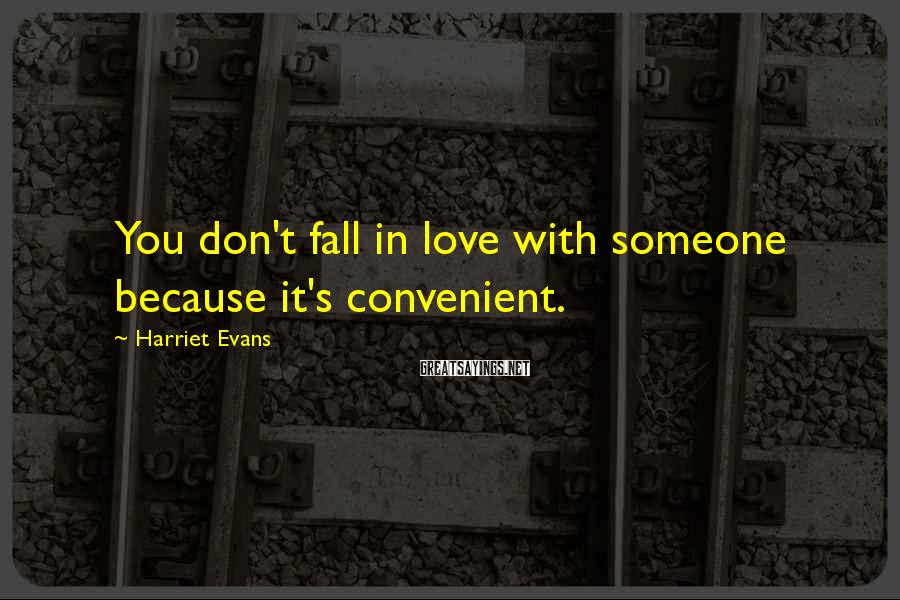 Harriet Evans Sayings: You don't fall in love with someone because it's convenient.