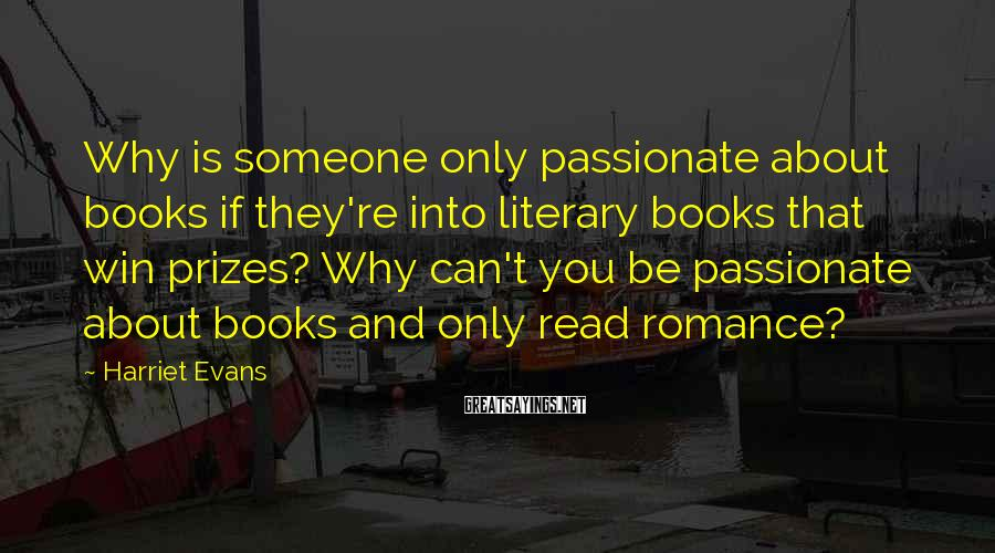Harriet Evans Sayings: Why is someone only passionate about books if they're into literary books that win prizes?