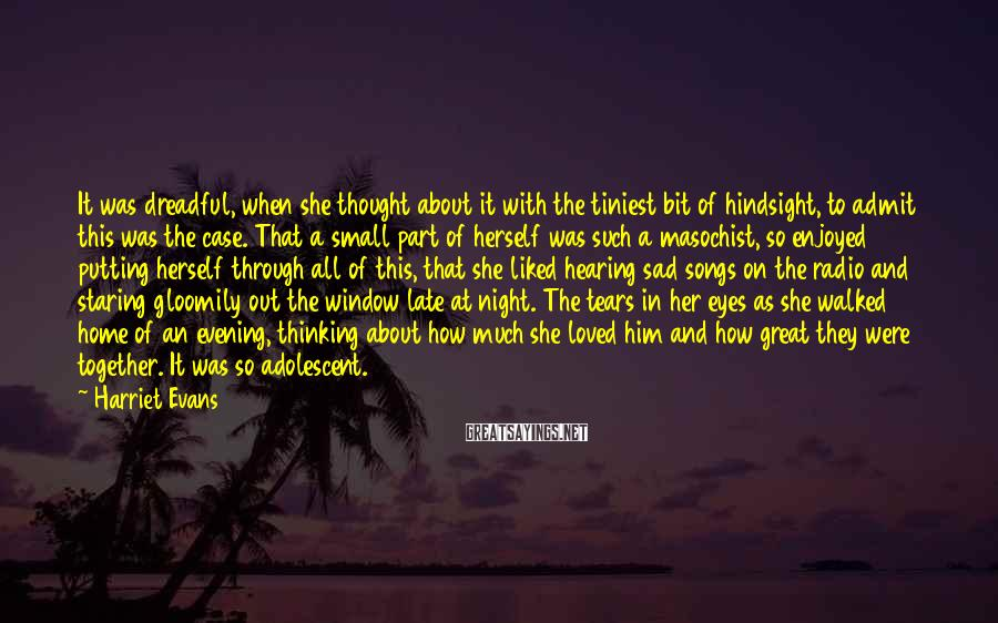 Harriet Evans Sayings: It was dreadful, when she thought about it with the tiniest bit of hindsight, to