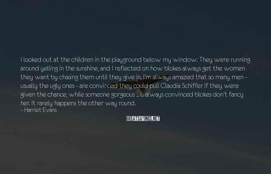 Harriet Evans Sayings: I looked out at the children in the playground below my window: They were running