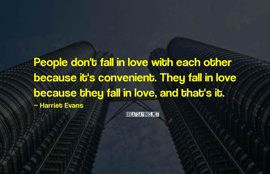 Harriet Evans Sayings: People don't fall in love with each other because it's convenient. They fall in love