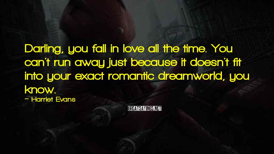 Harriet Evans Sayings: Darling, you fall in love all the time. You can't run away just because it