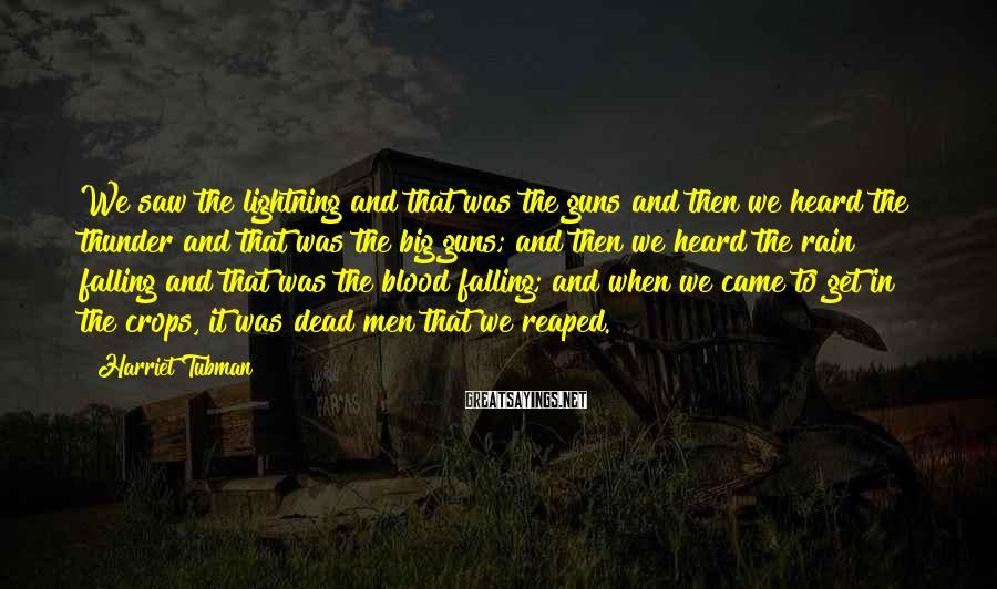 Harriet Tubman Sayings: We saw the lightning and that was the guns and then we heard the thunder