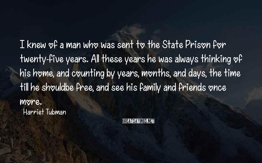 Harriet Tubman Sayings: I knew of a man who was sent to the State Prison for twenty-five years.