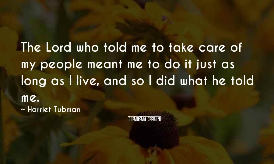 Harriet Tubman Sayings: The Lord who told me to take care of my people meant me to do