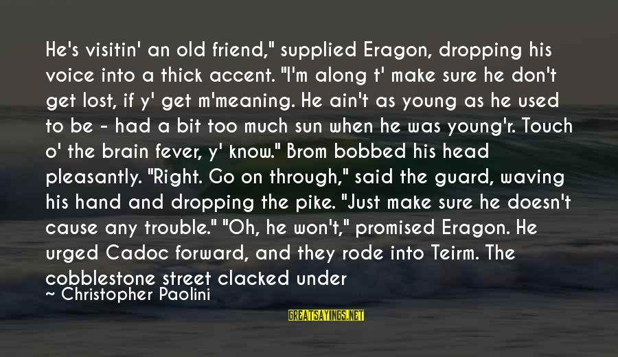 """Harrumphed Sayings By Christopher Paolini: He's visitin' an old friend,"""" supplied Eragon, dropping his voice into a thick accent. """"I'm"""