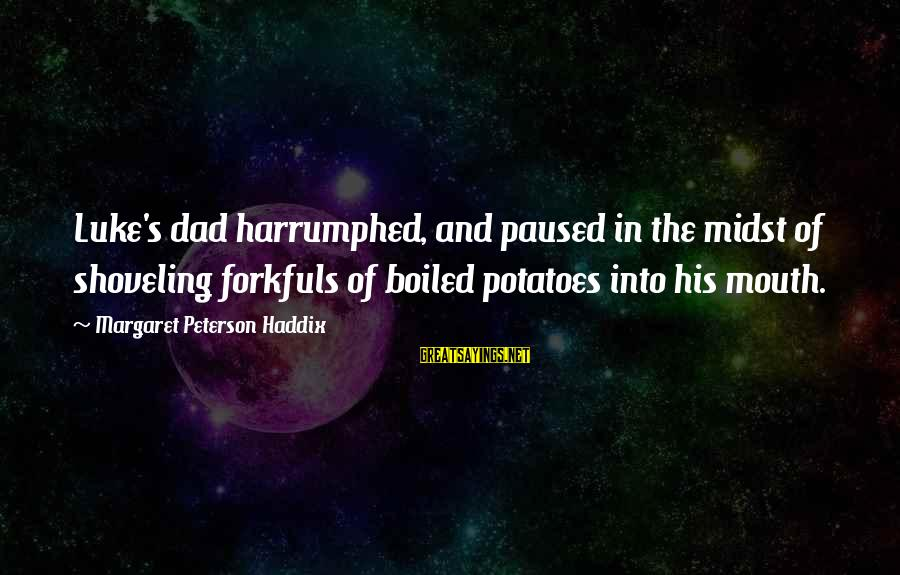 Harrumphed Sayings By Margaret Peterson Haddix: Luke's dad harrumphed, and paused in the midst of shoveling forkfuls of boiled potatoes into