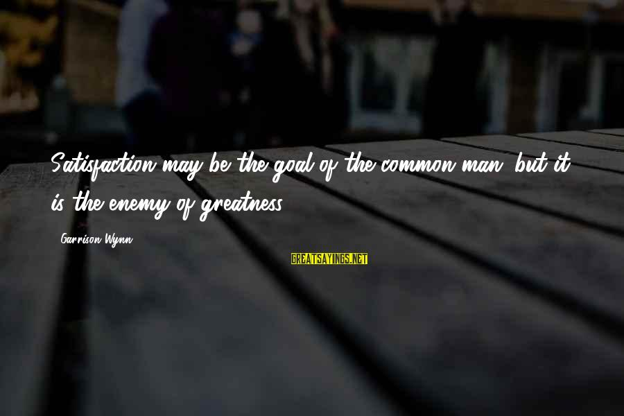 Harry Potter Spoof Sayings By Garrison Wynn: Satisfaction may be the goal of the common man; but it is the enemy of
