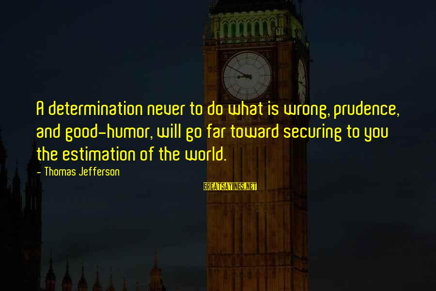 Harry Potter Spoof Sayings By Thomas Jefferson: A determination never to do what is wrong, prudence, and good-humor, will go far toward