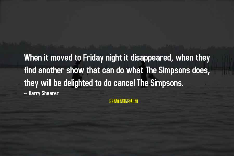 Harry Shearer Simpsons Sayings By Harry Shearer: When it moved to Friday night it disappeared, when they find another show that can
