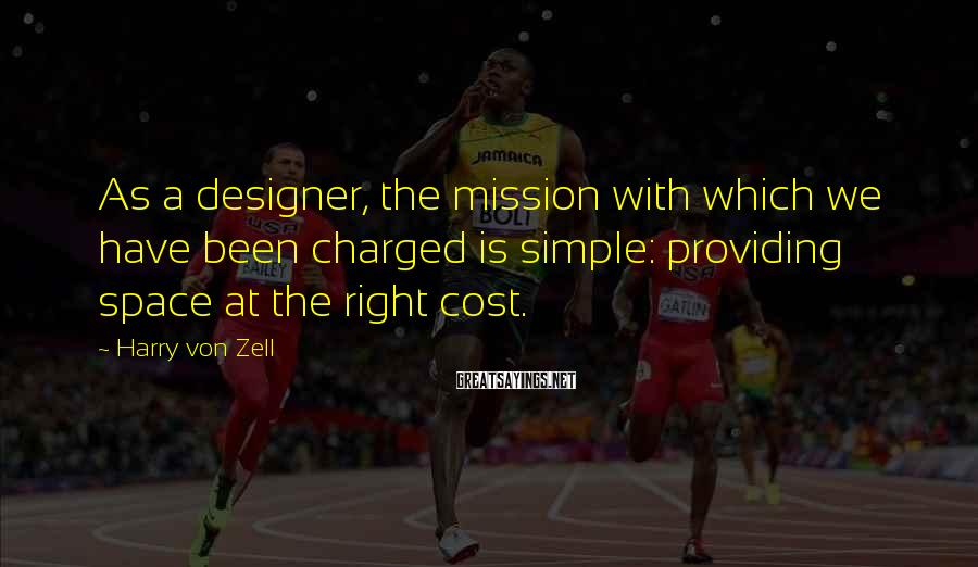 Harry Von Zell Sayings: As a designer, the mission with which we have been charged is simple: providing space