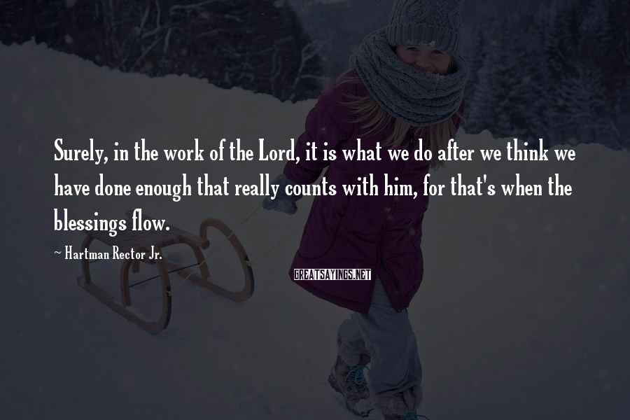 Hartman Rector Jr. Sayings: Surely, in the work of the Lord, it is what we do after we think