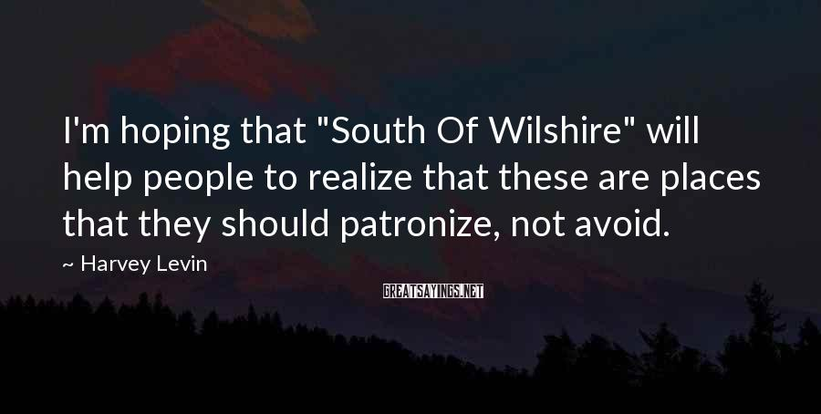 """Harvey Levin Sayings: I'm hoping that """"South Of Wilshire"""" will help people to realize that these are places"""