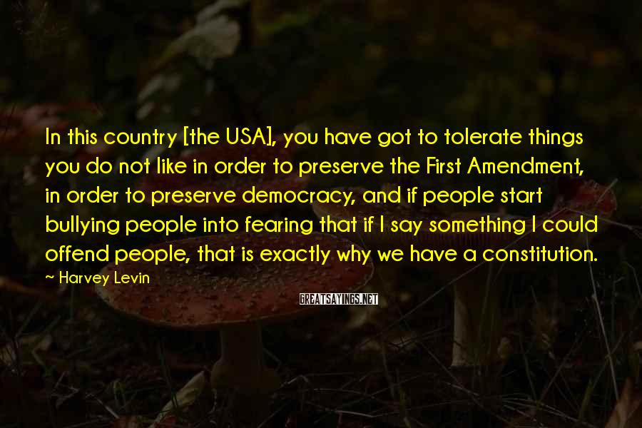 Harvey Levin Sayings: In this country [the USA], you have got to tolerate things you do not like