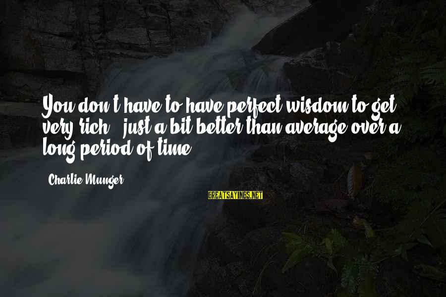 Haska Sayings By Charlie Munger: You don't have to have perfect wisdom to get very rich - just a bit