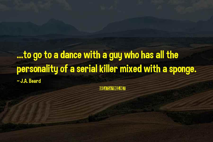 Haska Sayings By J.A. Beard: ...to go to a dance with a guy who has all the personality of a