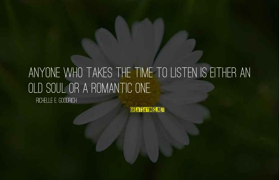 Haska Sayings By Richelle E. Goodrich: Anyone who takes the time to listen is either an old soul or a romantic