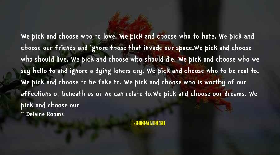 Hate Fake Friends Sayings By Delaine Robins: We pick and choose who to love. We pick and choose who to hate. We