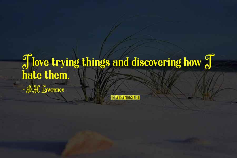 Hate N Love Sayings By D.H. Lawrence: I love trying things and discovering how I hate them.