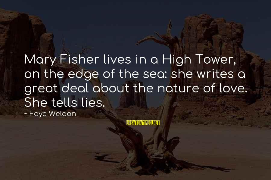 Hate N Love Sayings By Faye Weldon: Mary Fisher lives in a High Tower, on the edge of the sea: she writes