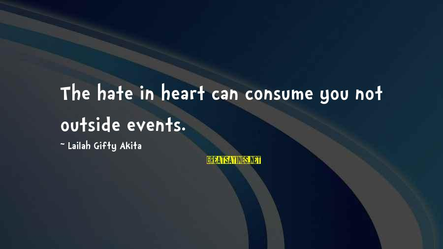 Hate N Love Sayings By Lailah Gifty Akita: The hate in heart can consume you not outside events.