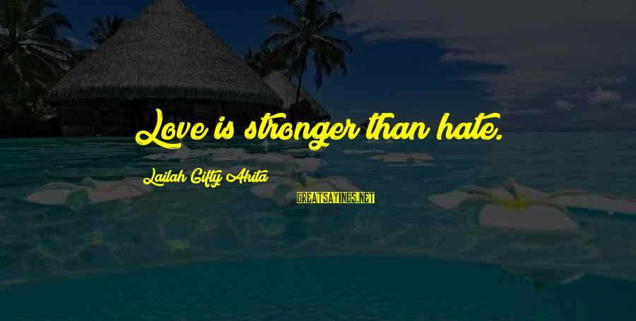 Hate N Love Sayings By Lailah Gifty Akita: Love is stronger than hate.