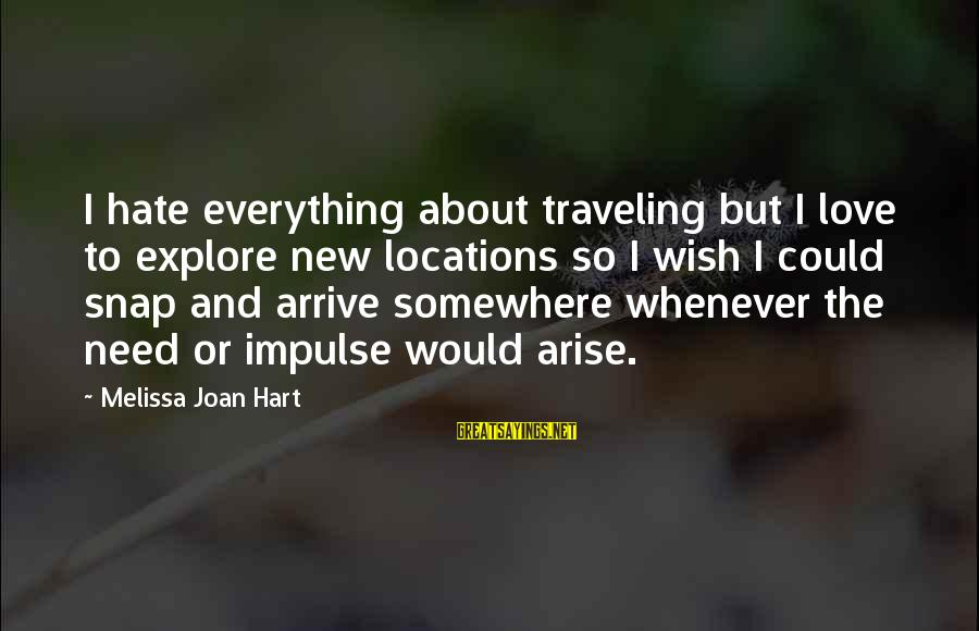Hate N Love Sayings By Melissa Joan Hart: I hate everything about traveling but I love to explore new locations so I wish
