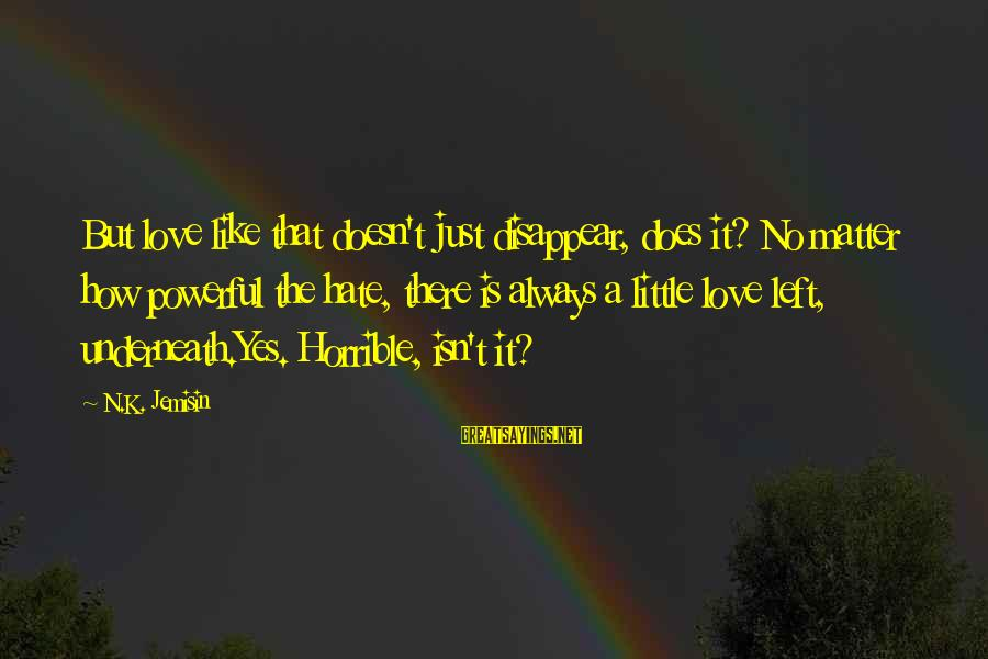 Hate N Love Sayings By N.K. Jemisin: But love like that doesn't just disappear, does it? No matter how powerful the hate,