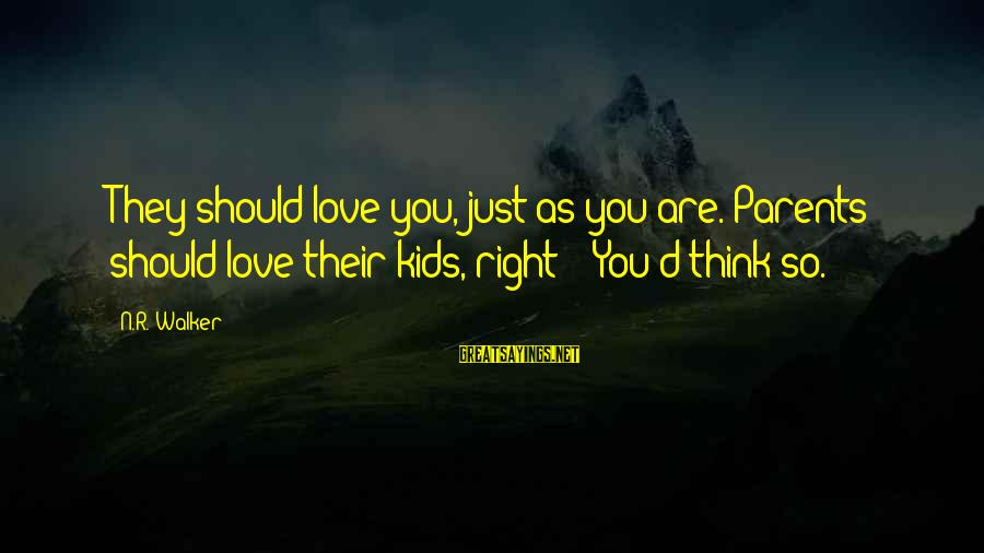 "Hate N Love Sayings By N.R. Walker: They should love you, just as you are. Parents should love their kids, right?"" ""You'd"