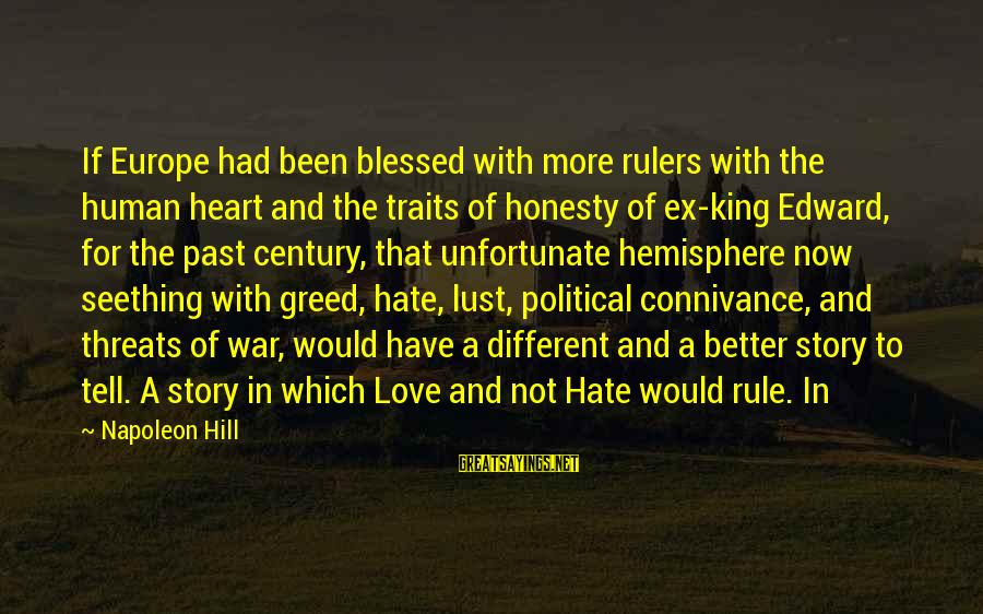 Hate N Love Sayings By Napoleon Hill: If Europe had been blessed with more rulers with the human heart and the traits