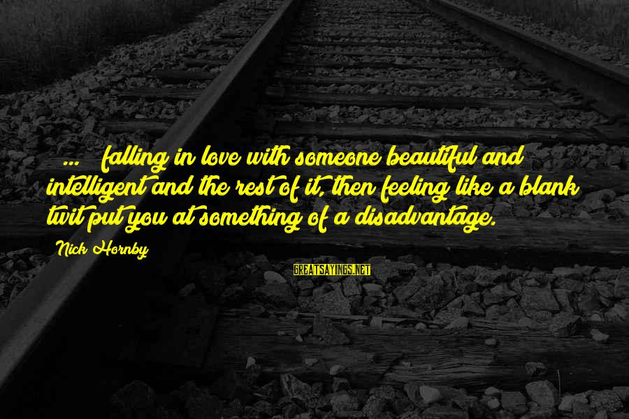 Hate N Love Sayings By Nick Hornby: [ ... ] falling in love with someone beautiful and intelligent and the rest of