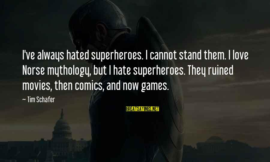 Hate N Love Sayings By Tim Schafer: I've always hated superheroes. I cannot stand them. I love Norse mythology, but I hate