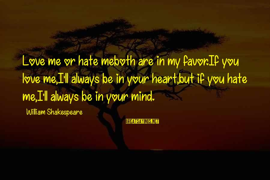 Hate N Love Sayings By William Shakespeare: Love me or hate meboth are in my favor.If you love me,I'll always be in