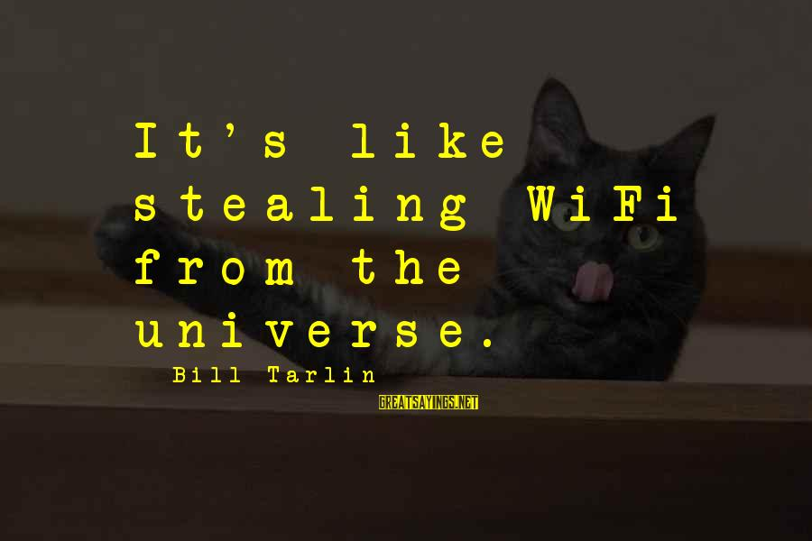 Hating To Love Someone Sayings By Bill Tarlin: It's like stealing WiFi from the universe.