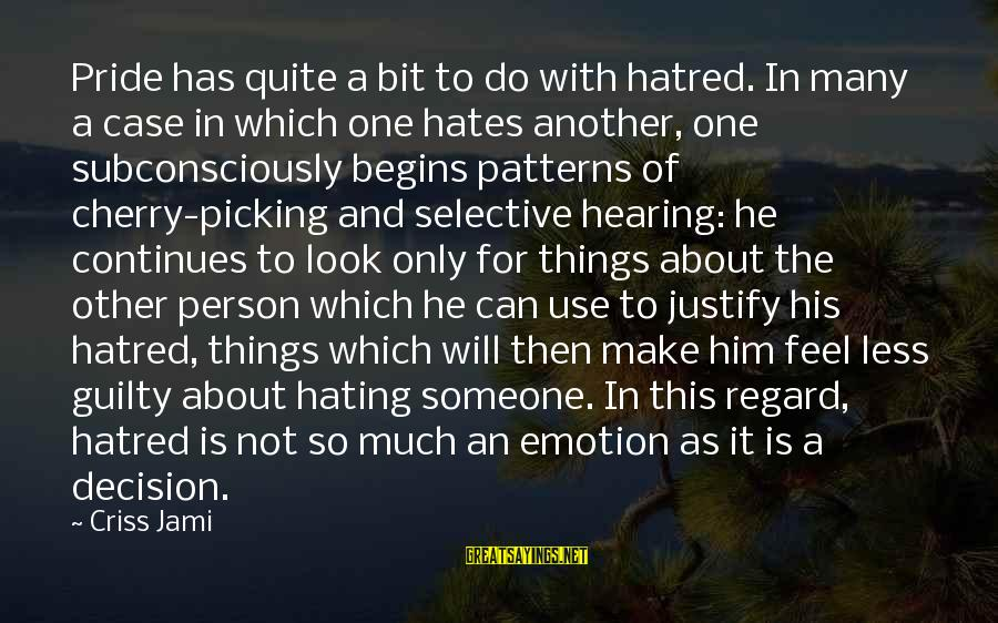 Hating To Love Someone Sayings By Criss Jami: Pride has quite a bit to do with hatred. In many a case in which