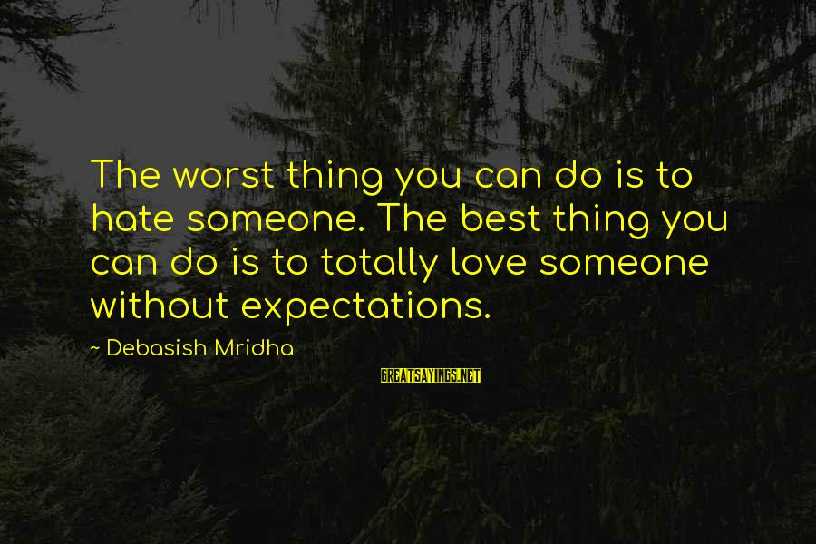 Hating To Love Someone Sayings By Debasish Mridha: The worst thing you can do is to hate someone. The best thing you can