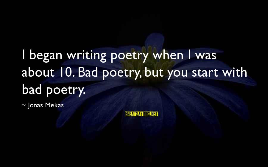 Hating To Love Someone Sayings By Jonas Mekas: I began writing poetry when I was about 10. Bad poetry, but you start with
