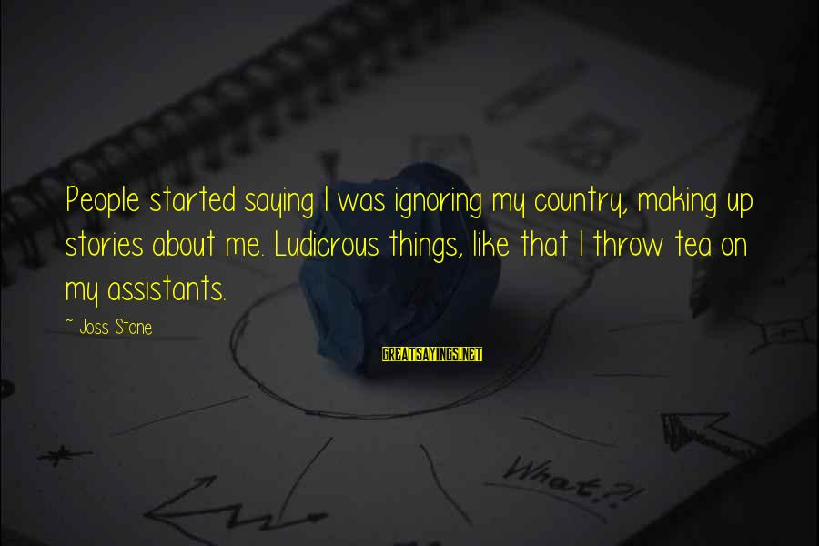 Hating To Love Someone Sayings By Joss Stone: People started saying I was ignoring my country, making up stories about me. Ludicrous things,