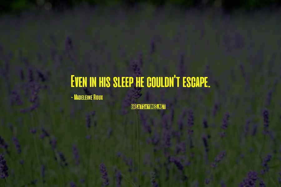 Hating To Love Someone Sayings By Madeleine Roux: Even in his sleep he couldn't escape.