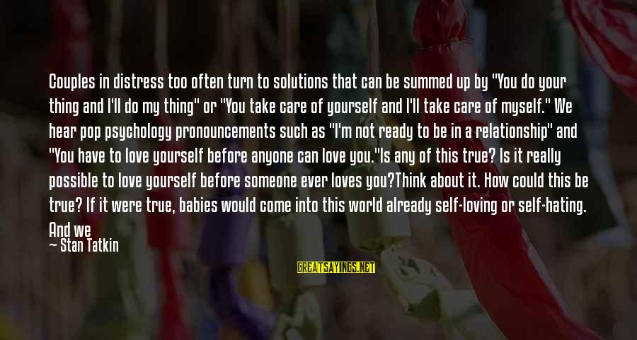 """Hating To Love Someone Sayings By Stan Tatkin: Couples in distress too often turn to solutions that can be summed up by """"You"""