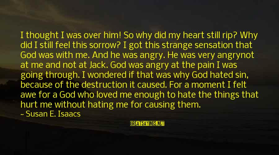 Hating To Love Someone Sayings By Susan E. Isaacs: I thought I was over him! So why did my heart still rip? Why did